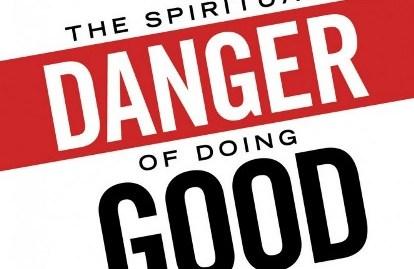 The-Spiritual-Danger-of-Doing-Good